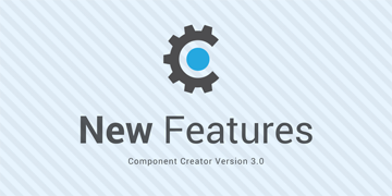 Component Creator 3.0 new features